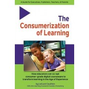 The Consumerization of Learning: How Educators Can Co-Opt Consumer-Grade Digital Courseware to Transform Learning in the Age of Experience