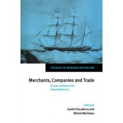 Merchants, Companies and Trade by Sushil Chaudhury