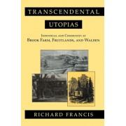 Transcendental Utopias: Individual and Community at Brook Farm, Fruitlands, and Walden