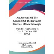 An Account of the Conduct of the Dowager Duchess of Marlborough by Sarah Jennings Churchill Marlborough