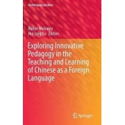 Exploring Innovative Pedagogy in the Teaching and Learning of Chinese as a Foreign Language 2016 by Robyn Moloney