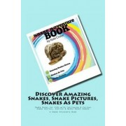 Snake Adventure Book - Discover Amazing Snakes, Snake Pictures, Snakes as Pets by Kate Cruise