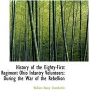 History of the Eighty-First Regiment Ohio Infantry Volunteers by William Henry Chamberlin