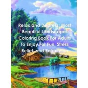 Relax and Destress: Most Beautiful Landscapes Coloring Book for Adults to Enjoy for Fun, Stress Relief, and Relaxation by Beatrice Harrison