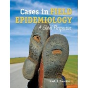 Cases In Field Epidemiology: A Global Perspective by Mark S. Dworkin