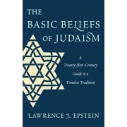 The Basic Beliefs of Judaism by Lawrence J. Epstein