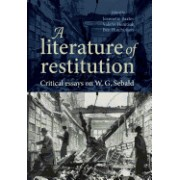 A Literature of Restitution: Critical Essays on W. G. Sebald