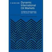 Dynamic International Oil Markets by Coby Van Der Linde