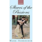 Slaves of the Passions by Mark Schroeder