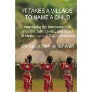 It Takes a Village to Name a Child: Celebrating the Bestowment of Ancestry, Faith, Identity and Legacy of African Roots of Biblical Hebrews