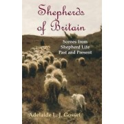 Shepherds of Britain - Scenes from Shepherd Life Past and Present by Adelaide L J Gosset