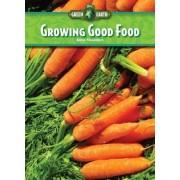 Growing Good Food by Anne Flounders