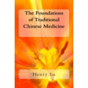 The Foundations of Traditional Chinese Medicine by Henry C Lu