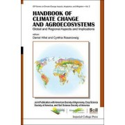 Handbook Of Climate Change And Agroecosystems: Global And Regional Aspects And Implications - Joint Publication With The American Society Of Agronomy, Crop Science Society Of America, And Soil Science Society Of America by Daniel Hillel