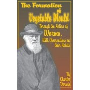 The Formation of Vegetable Mould, Through the Action of Worms, with Observations on Their Habits. by Professor Charles Darwin
