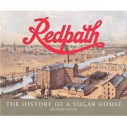 Redpath: History of a Sugar House v. 1 by Richard Feltoe