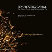 Toward Zero Carbon: The Chicago Central Area Decarbonization Plan by Adrian Smith