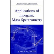 Applications of Inorganic Mass Spectrometry by John R.de Laeter