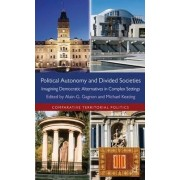 Political Autonomy and Divided Societies by Alain G. Gagnon