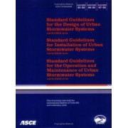 Standard Guidelines for the Design, Installation, Maintenance and Operation of Urban Stormwater Systems, ASCE/EWRI 45-, 46-, 47-05 by William Archdeacon