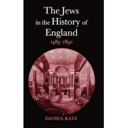The Jews in the History of England, 1485-1850 by Professor of English David S Katz