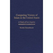 Competing Visions of Islam in the United States by Kambiz GhaneaBassiri