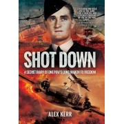 Shot Down: The Secret Diary of One POW's Long March to Freedom