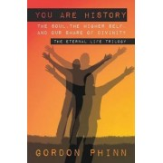 You are History: The Soul, the Higher Self, and Our Share of Divinity by Gordon Phinn