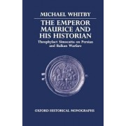 The Emperor Maurice and His Historian by Lecturer in Ancient History Michael Whitby