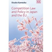 Competition Law and Policy in Japan and the Eu by Etsuko Kameoka