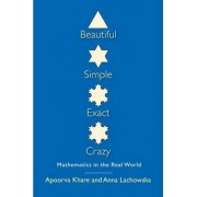 Beautiful, Simple, Exact, Crazy by Dr. Apoorva Khare