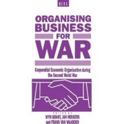 Organising Business for War by Wyn Grant