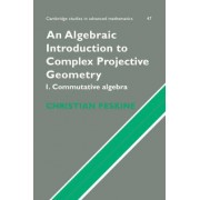 An Algebraic Introduction to Complex Projective Geometry: Commutative Algebra Bk. 1 by Christian Peskine