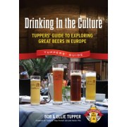 Drinking in the Culture: Tuppers' Guide to Exploring Great Beers in Europe