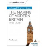 My Revision Notes: AQA AS/A-Level History: The Making of Modern Britain, 1951-2007 by Peter Clements