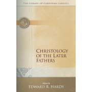 Christology of the Later Fathers by Edward Rochie Hardy