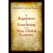 The Regulation of Franchising in the New Global Economy by Elizabeth Crawford Spencer