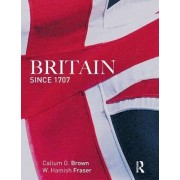 Britain Since 1707 by Hamish Fraser