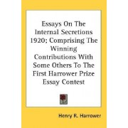 Essays on the Internal Secretions 1920; Comprising the Winning Contributions with Some Others to the First Harrower Prize Essay Contest by Henry R Harrower