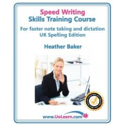 Speedwriting Skills Training Course: Speed Writing for Faster Note Taking, Writing and Dictation, an Alternative to Shorthand to Help You Take Notes by Heather Baker