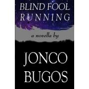 Blind Fool Running by Jonco Bugos