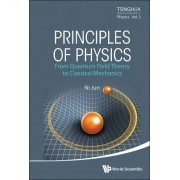 Principles Of Physics: From Quantum Field Theory To Classical Mechanics by Jun Ni