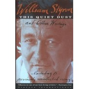 This Quiet Dust and Other Writings by William Styron