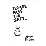 Please Pass the Salt by Betty Billipp