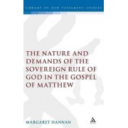 Nature and Demands of the Sovereign Rule of God in the Gospel of Matthew by Margaret Hannan