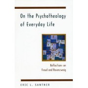 On the Psychotheology of Everyday Life by Eric L. Santner