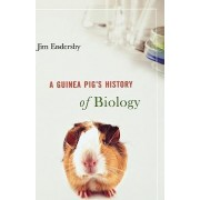 A Guinea Pig's History of Biology by Jim Endersby