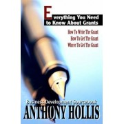 Everything You Need to Know about Grants by Anthony Hollis