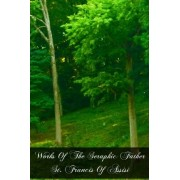Works of the Seraphic Father St. Francis of Assisi by St Francis of Assisi