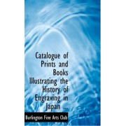 Catalogue of Prints and Books Illustrating the History of Engraving in Japan ... by Burlington Fine Arts Club